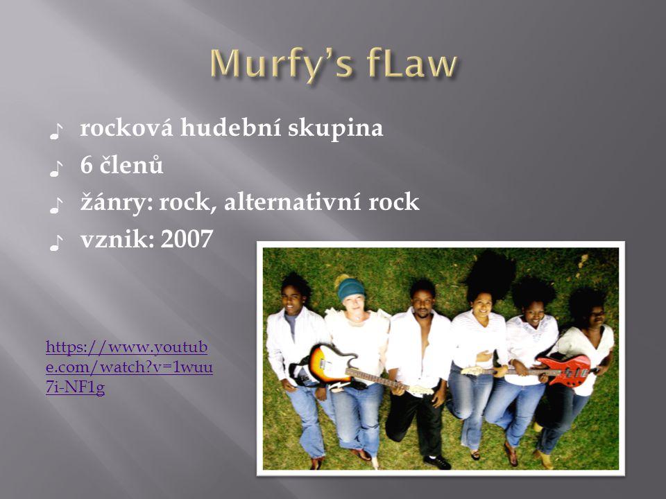 ♪ rocková hudební skupina ♪ 6 členů ♪ žánry: rock, alternativní rock ♪ vznik: 2007 https://www.youtub e.com/watch?v=1wuu 7i-NF1g