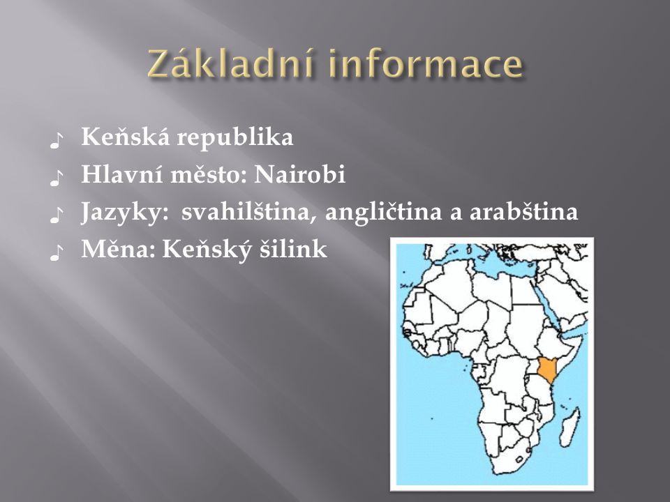 ♪ Keňská republika ♪ Hlavní město: Nairobi ♪ Jazyky: svahilština, angličtina a arabština ♪ Měna: Keňský šilink