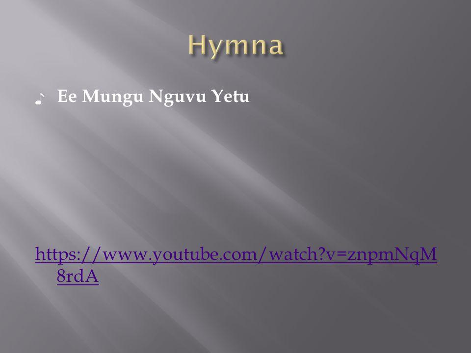 ♪ Ee Mungu Nguvu Yetu https://www.youtube.com/watch?v=znpmNqM 8rdA