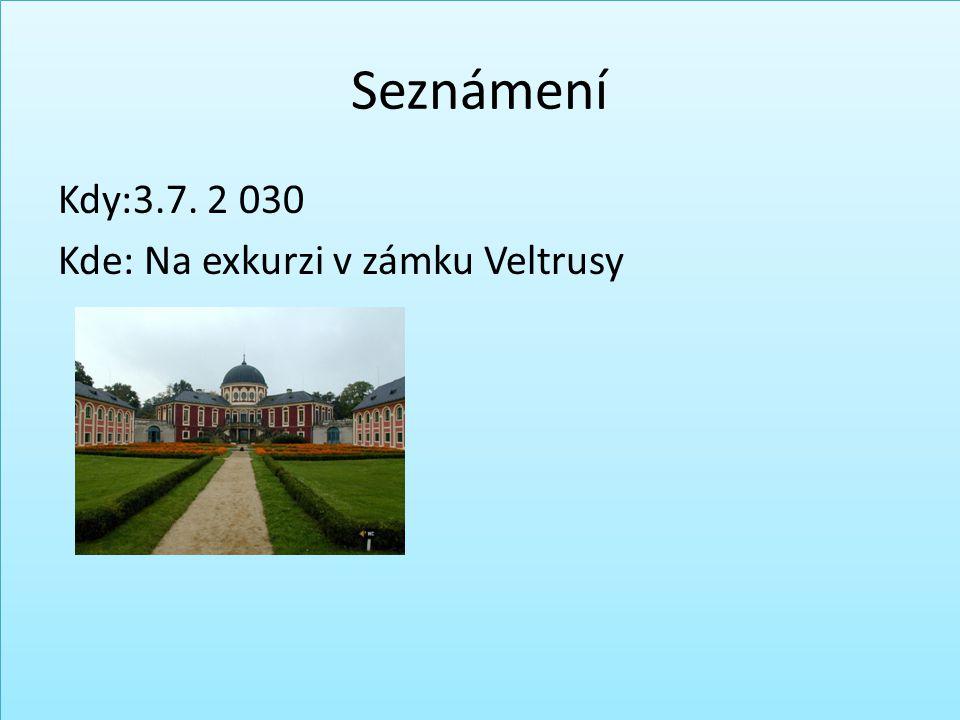 Seznámení Kdy:3.7. 2 030 Kde: Na exkurzi v zámku Veltrusy