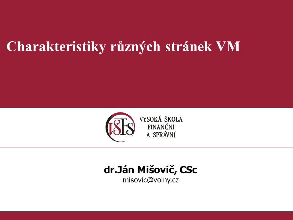 1.1. Charakteristiky různých stránek VM dr.Ján Mišovič, CSc misovic@volny.cz