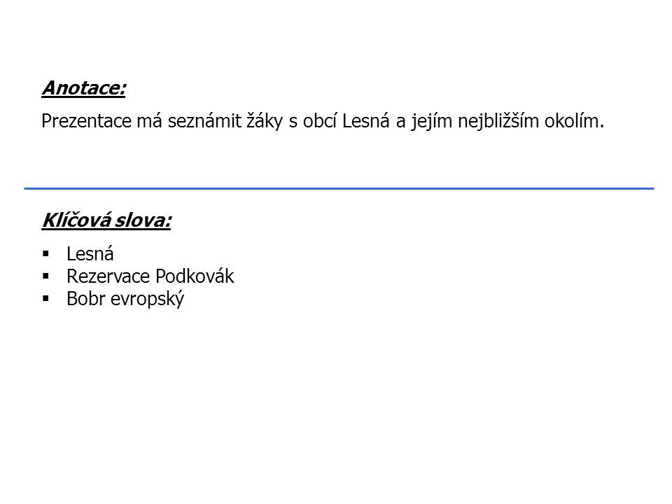 Klíčová slova:  Lesná  Rezervace Podkovák  Bobr evropský Anotace: Prezentace má seznámit žáky s obcí Lesná a jejím nejbližším okolím.