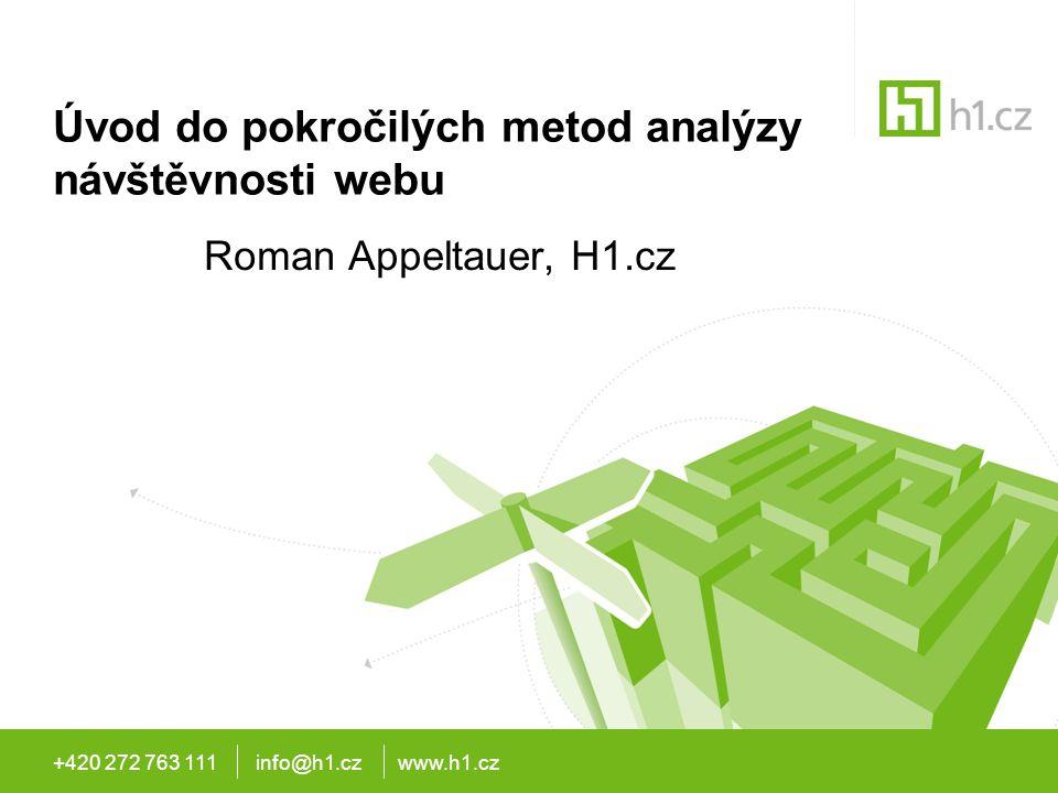 +420 272 763 111 info@h1.cz www.h1.cz Úvod do pokročilých metod analýzy návštěvnosti webu Roman Appeltauer, H1.cz