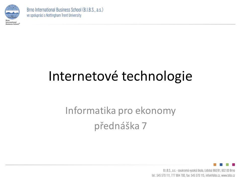 Internetové technologie Informatika pro ekonomy přednáška 7