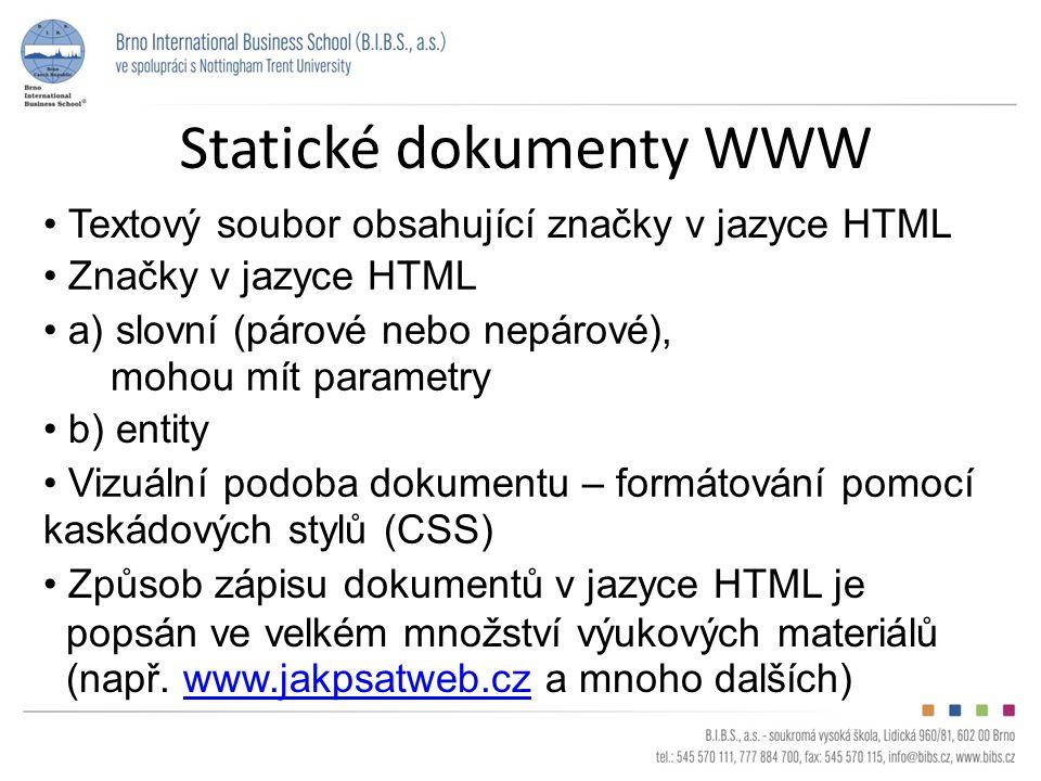 Statické dokumenty WWW Textový soubor obsahující značky v jazyce HTML Značky v jazyce HTML a) slovní (párové nebo nepárové), mohou mít parametry Způsob zápisu dokumentů v jazyce HTML je popsán ve velkém množství výukových materiálů (např.