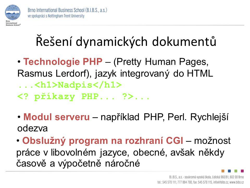 Řešení dynamických dokumentů Technologie PHP – (Pretty Human Pages, Rasmus Lerdorf), jazyk integrovaný do HTML...