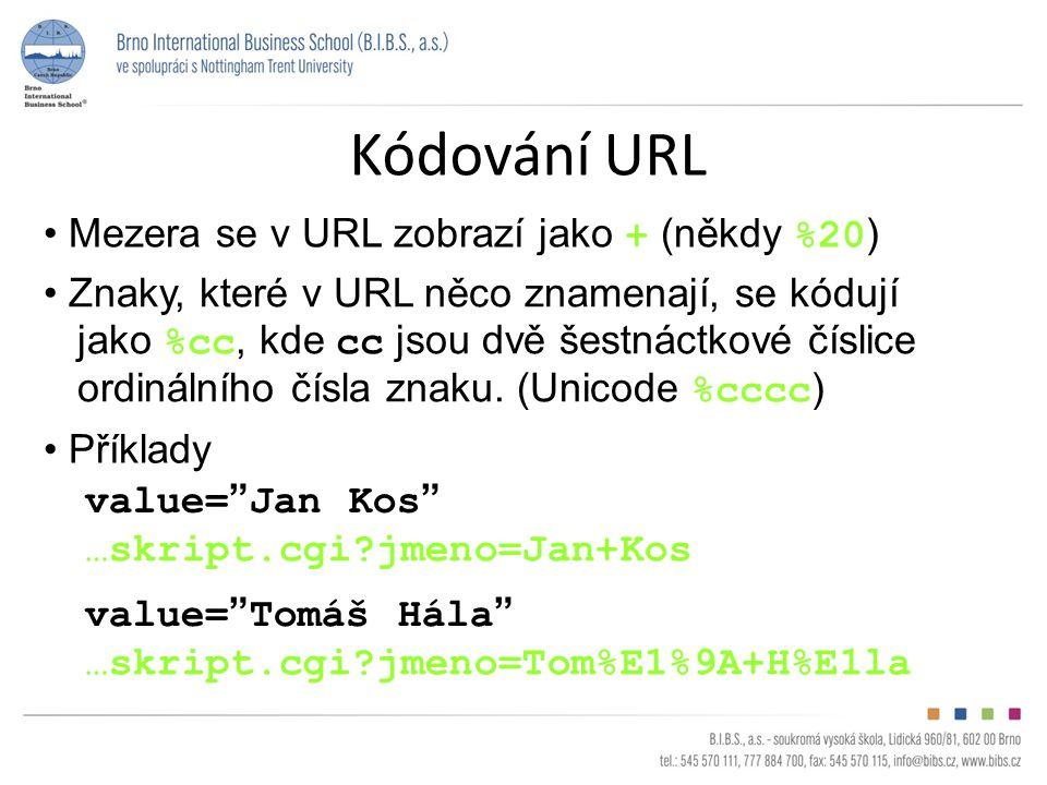 Kódování URL Mezera se v URL zobrazí jako + (někdy %20 ) Znaky, které v URL něco znamenají, se kódují jako %cc, kde cc jsou dvě šestnáctkové číslice o