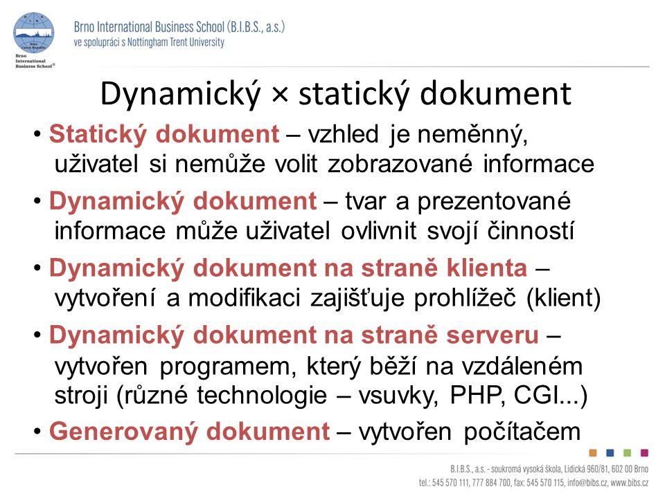 Dynamický × statický dokument Dynamický dokument – tvar a prezentované informace může uživatel ovlivnit svojí činností Dynamický dokument na straně se