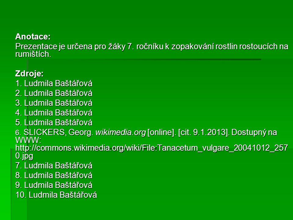 Anotace: Prezentace je určena pro žáky 7. ročníku k zopakování rostlin rostoucích na rumištích.