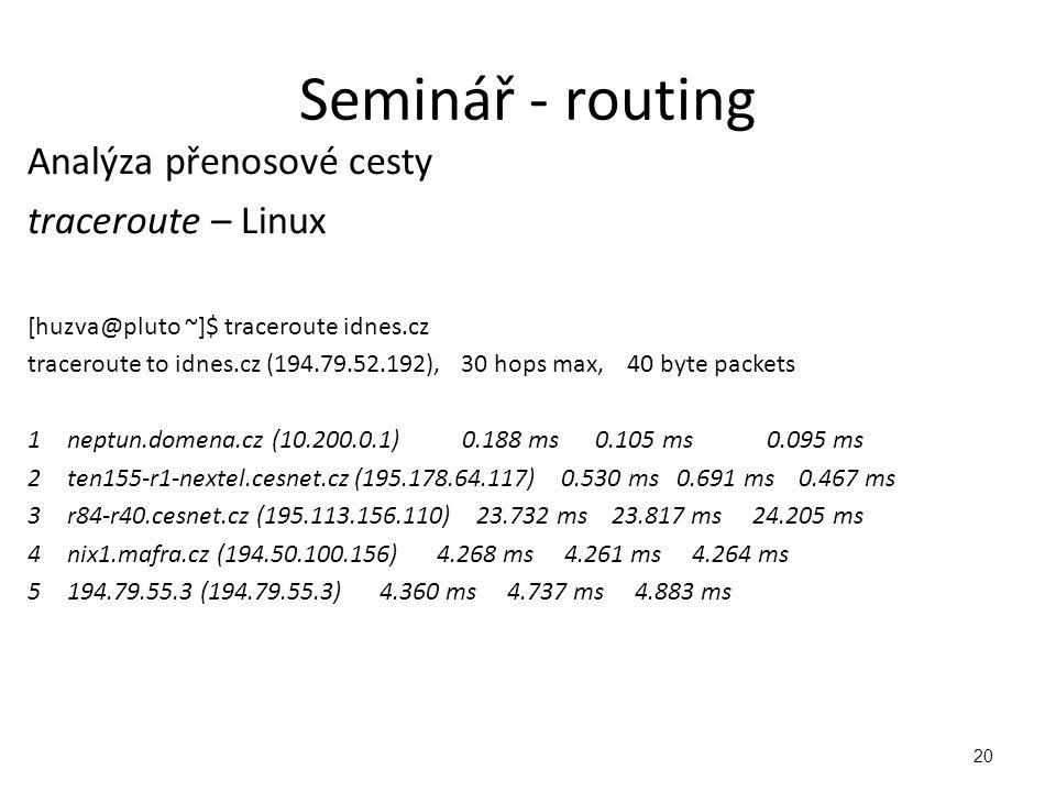 Analýza přenosové cesty traceroute – Linux [huzva@pluto ~]$ traceroute idnes.cz traceroute to idnes.cz (194.79.52.192), 30 hops max, 40 byte packets 1