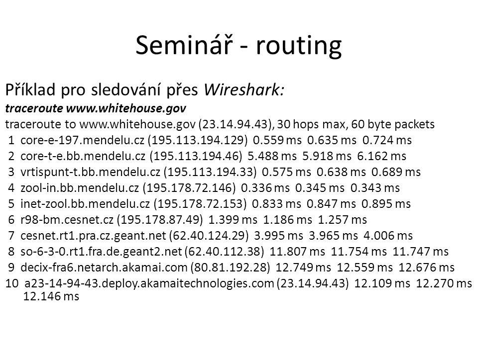 Příklad pro sledování přes Wireshark: traceroute www.whitehouse.gov traceroute to www.whitehouse.gov (23.14.94.43), 30 hops max, 60 byte packets 1 cor