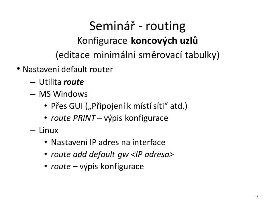 """7 Konfigurace koncových uzlů (editace minimální směrovací tabulky) Nastavení default router – Utilita route – MS Windows Přes GUI (""""Připojení k místí"""