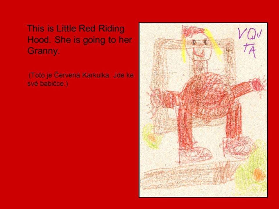 This is Little Red Riding Hood.She is going to her Granny.