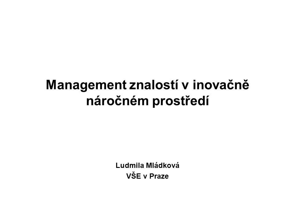 Management znalostí v inovačně náročném prostředí Ludmila Mládková VŠE v Praze