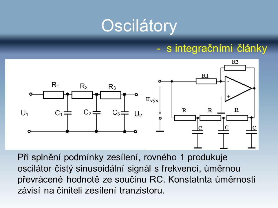 Oscilátory Při splnění podmínky zesílení, rovného 1 produkuje oscilátor čistý sinusoidální signál s frekvencí, úměrnou převrácené hodnotě ze součinu R