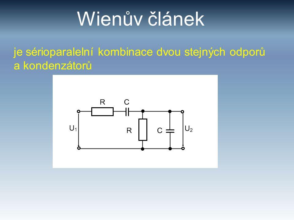 Wienův článek je sérioparalelní kombinace dvou stejných odporů a kondenzátorů