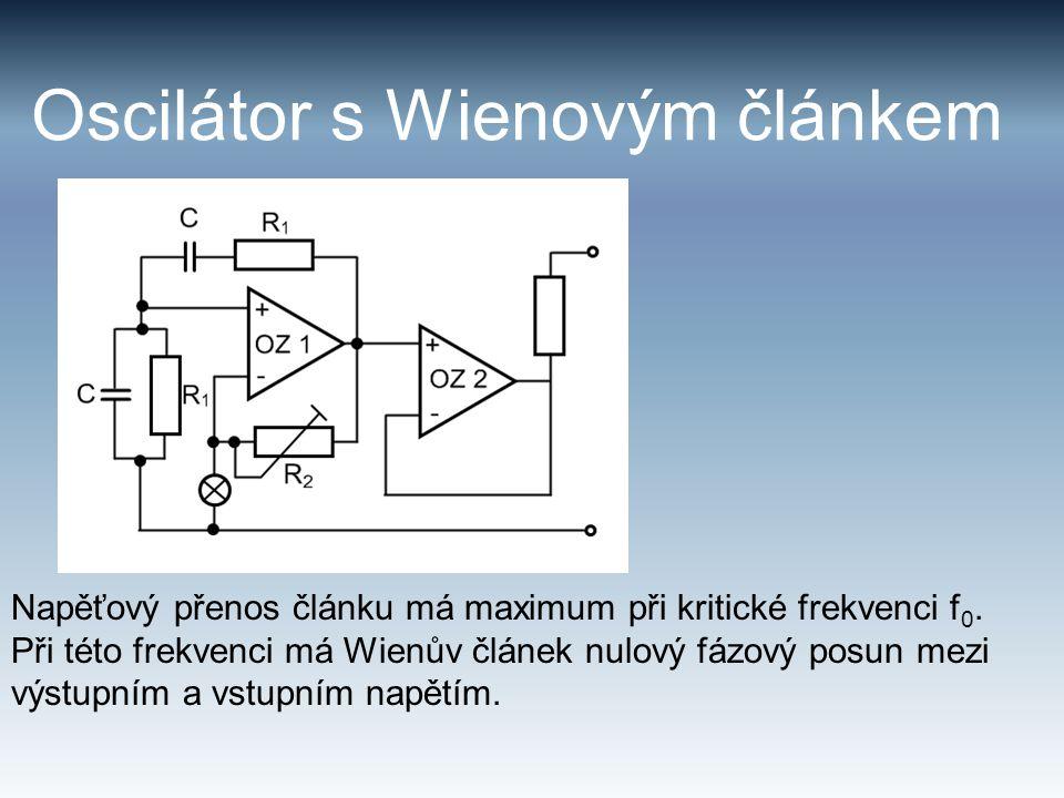 Oscilátor s Wienovým článkem Napěťový přenos článku má maximum při kritické frekvenci f 0. Při této frekvenci má Wienův článek nulový fázový posun mez