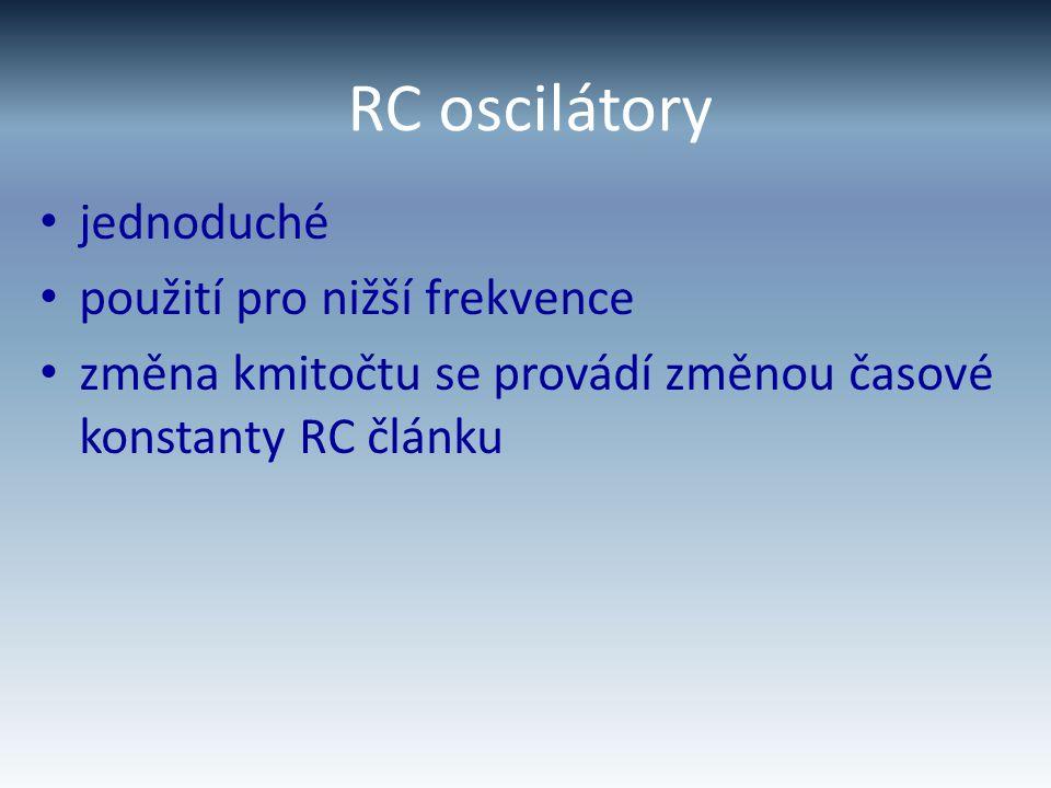 RC oscilátory jednoduché použití pro nižší frekvence změna kmitočtu se provádí změnou časové konstanty RC článku