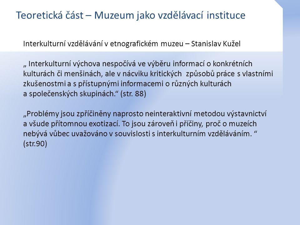 """Teoretická část – Muzeum jako vzdělávací instituce Interkulturní vzdělávání v etnografickém muzeu – Stanislav Kužel """" Interkulturní výchova nespočívá"""