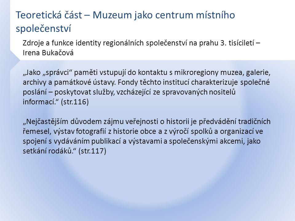 Teoretická část – Muzeum jako centrum místního společenství Zdroje a funkce identity regionálních společenství na prahu 3. tisíciletí – Irena Bukačová