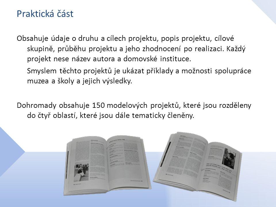 Praktická část Obsahuje údaje o druhu a cílech projektu, popis projektu, cílové skupině, průběhu projektu a jeho zhodnocení po realizaci. Každý projek