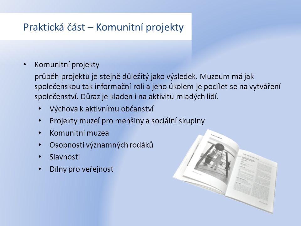 Praktická část – Komunitní projekty Komunitní projekty průběh projektů je stejně důležitý jako výsledek. Muzeum má jak společenskou tak informační rol