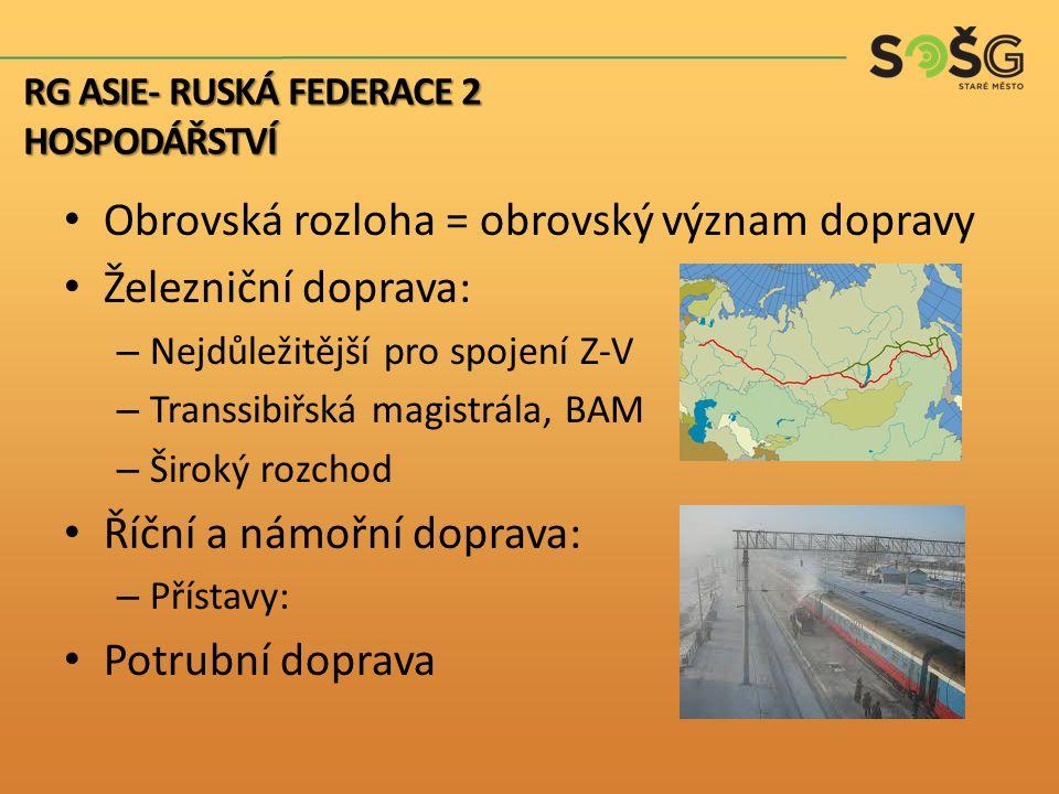 Obrovská rozloha = obrovský význam dopravy Železniční doprava: – Nejdůležitější pro spojení Z-V – Transsibiřská magistrála, BAM – Široký rozchod Říční a námořní doprava: – Přístavy: Potrubní doprava RG ASIE- RUSKÁ FEDERACE 2 HOSPODÁŘSTVÍ