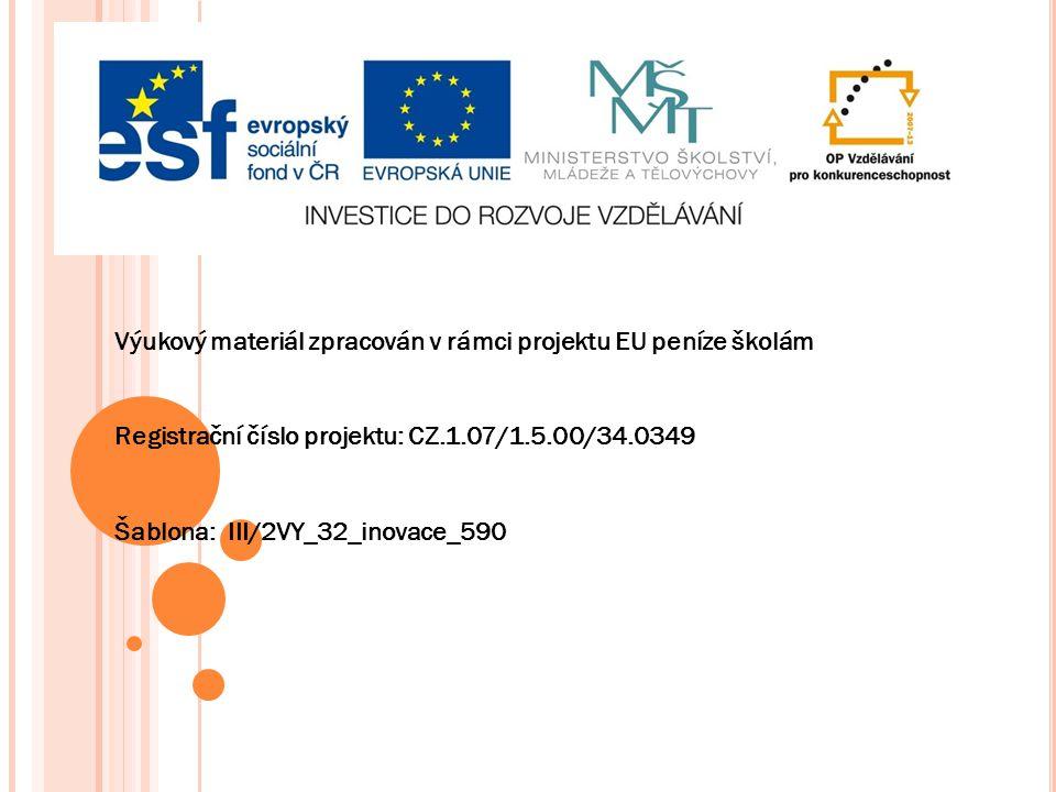 Výukový materiál zpracován v rámci projektu EU peníze školám Registrační číslo projektu: CZ.1.07/1.5.00/34.0349 Šablona: III/2VY_32_inovace_590