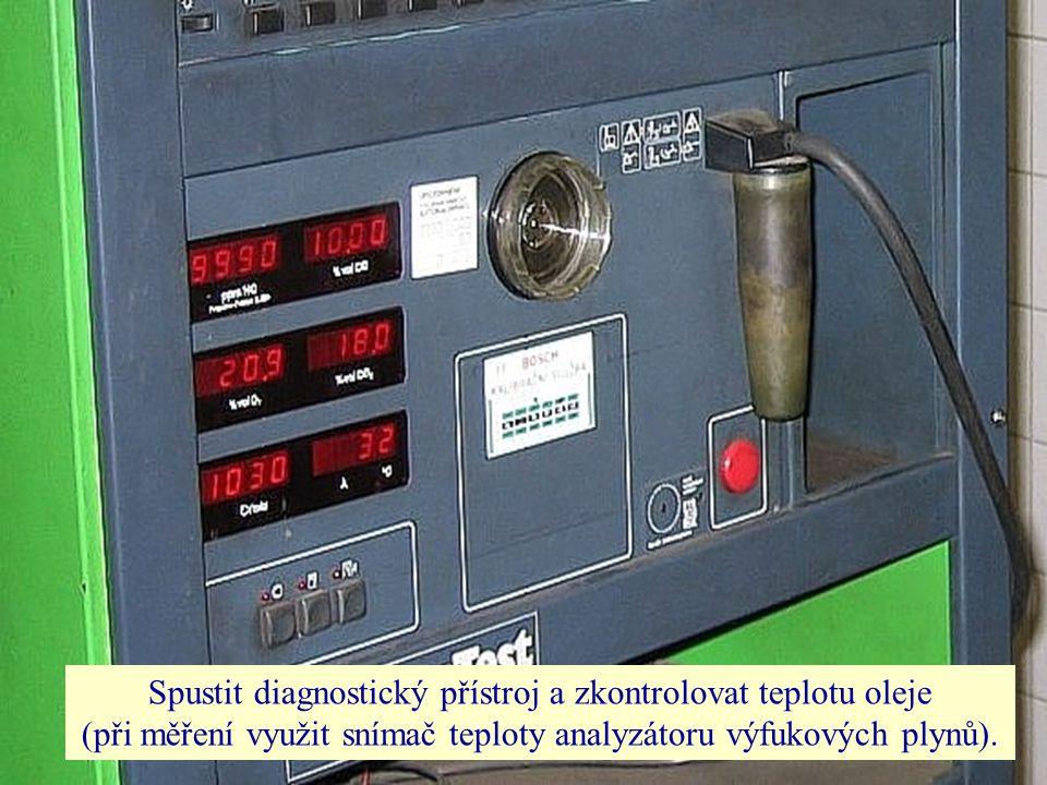 Spustit diagnostický přístroj a zkontrolovat teplotu oleje (při měření využit snímač teploty analyzátoru výfukových plynů).