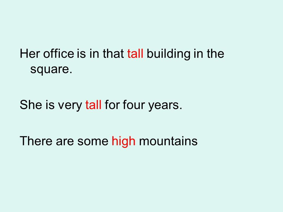 Her office is in that tall building in the square. She is very tall for four years. There are some high mountains