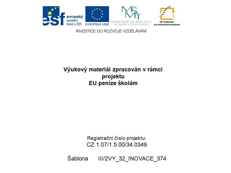 Výukový materiál zpracován v rámci projektu EU peníze školám Registrační číslo projektu: CZ.1.07/1.5.00/34.0349 Šablona III/2VY_32_INOVACE_374
