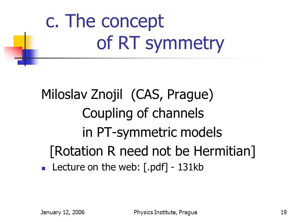 January 12, 2006Physics Institute, Prague19 c.