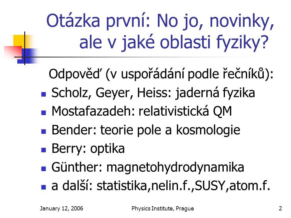 January 12, 2006Physics Institute, Prague2 Otázka první: No jo, novinky, ale v jaké oblasti fyziky.