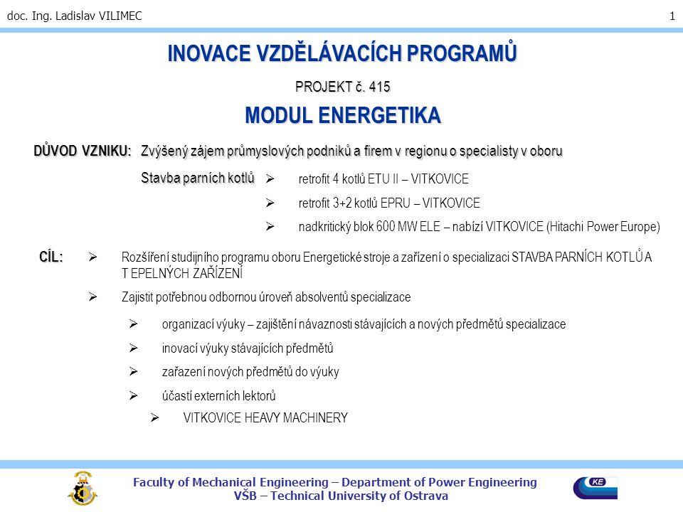 Faculty of Mechanical Engineering – Department of Power Engineering VŠB – Technical University of Ostrava doc. Ing. Ladislav VILIMEC 1 INOVACE VZDĚLÁV