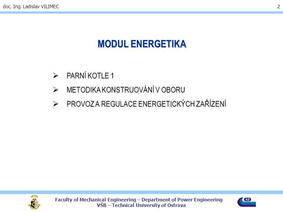 Faculty of Mechanical Engineering – Department of Power Engineering VŠB – Technical University of Ostrava doc. Ing. Ladislav VILIMEC 2  PARNÍ KOTLE 1