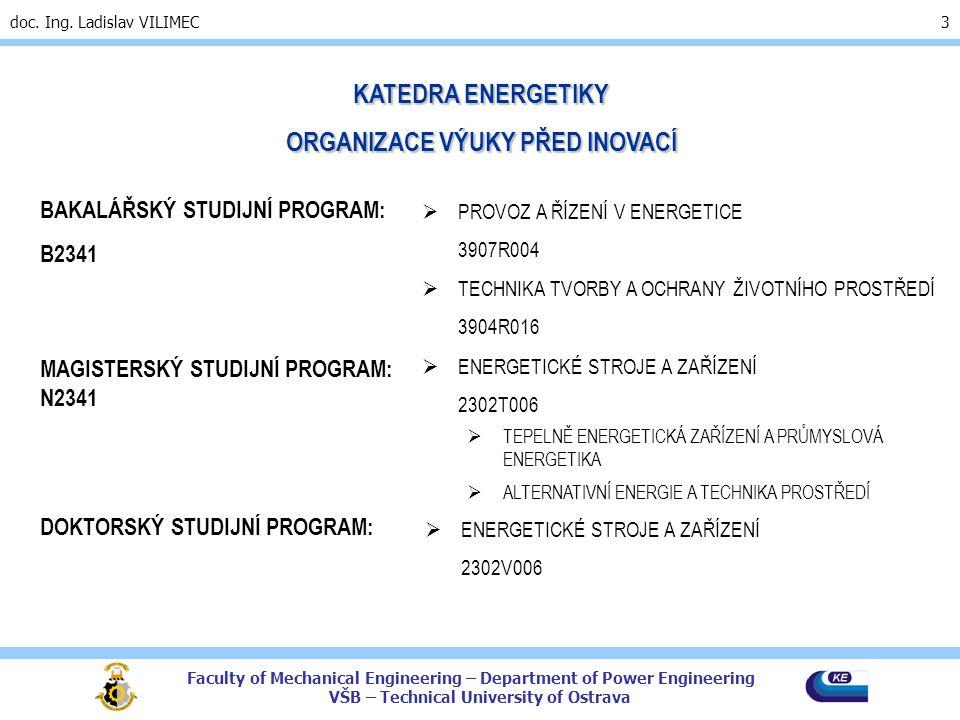 Faculty of Mechanical Engineering – Department of Power Engineering VŠB – Technical University of Ostrava doc. Ing. Ladislav VILIMEC 3 KATEDRA ENERGET