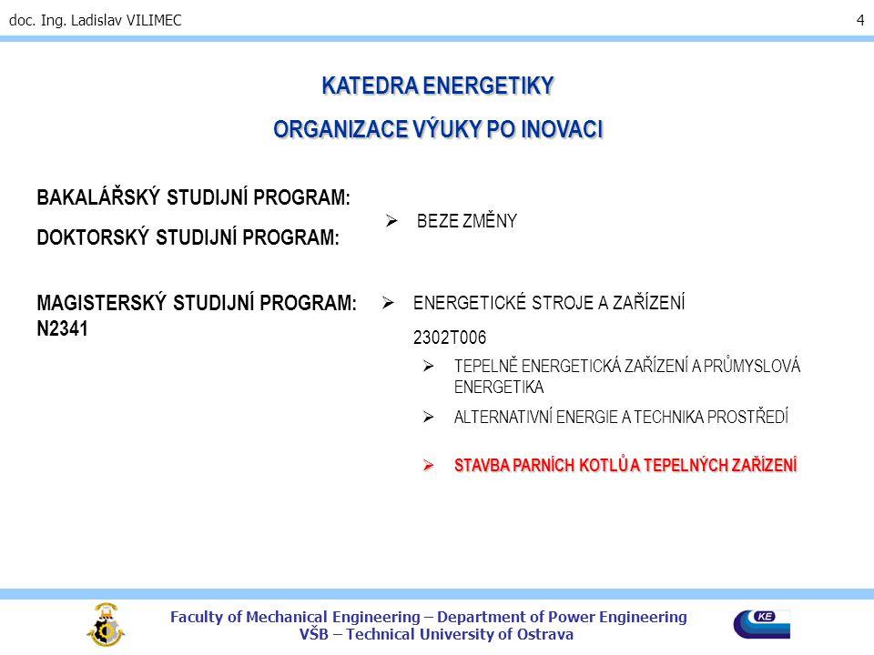 Faculty of Mechanical Engineering – Department of Power Engineering VŠB – Technical University of Ostrava doc. Ing. Ladislav VILIMEC 4 KATEDRA ENERGET