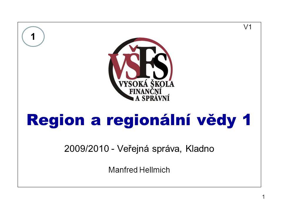 1 V1 Region a regionální vědy 1 2009/2010 - Veřejná správa, Kladno Manfred Hellmich 1