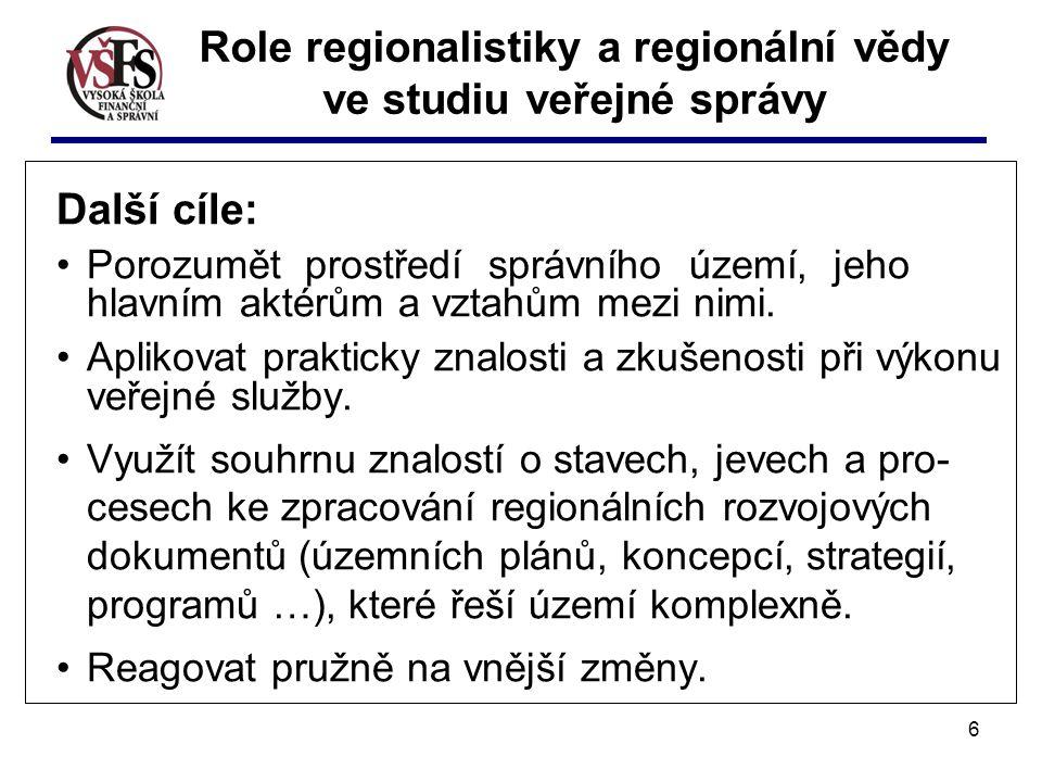 6 Role regionalistiky a regionální vědy ve studiu veřejné správy Další cíle: Porozumět prostředí správního území, jeho hlavním aktérům a vztahům mezi nimi.