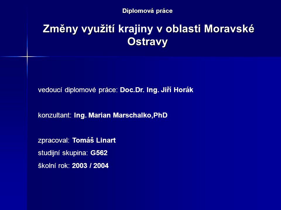 Diplomová práce Změny využití v oblasti Moravské Ostravy Diplomová práce Změny využití krajiny v oblasti Moravské Ostravy vedoucí diplomové práce: Doc