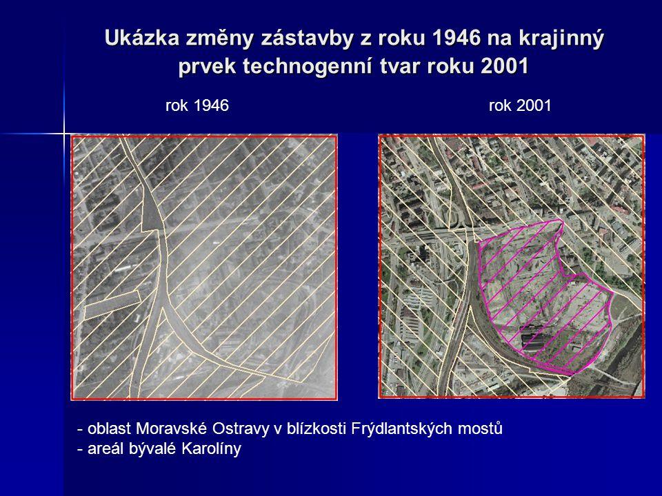Ukázka změny zástavby z roku 1946 na krajinný prvek technogenní tvar roku 2001 rok 1946rok 2001 - oblast Moravské Ostravy v blízkosti Frýdlantských mo