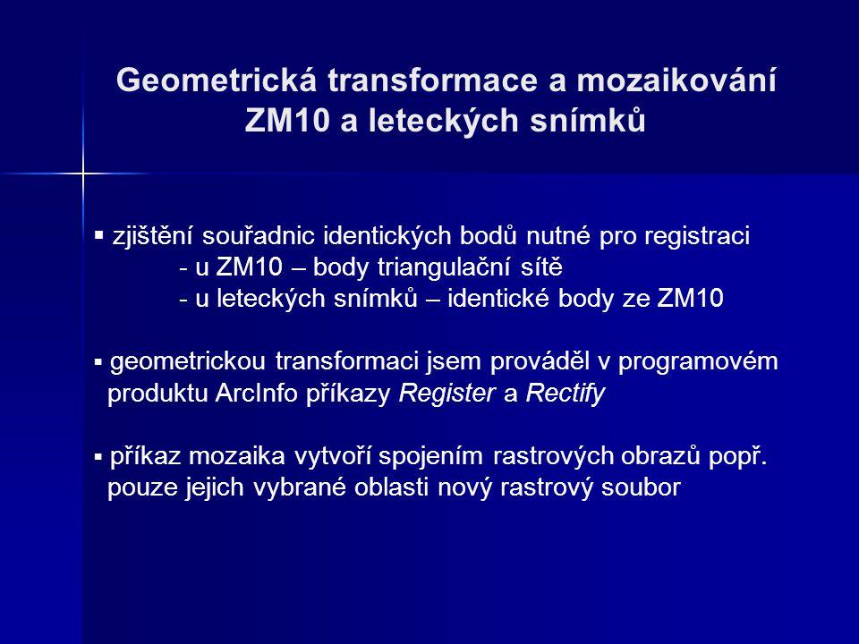 Geometrická transformace a mozaikování ZM10 a leteckých snímků  zjištění souřadnic identických bodů nutné pro registraci - u ZM10 – body triangulační