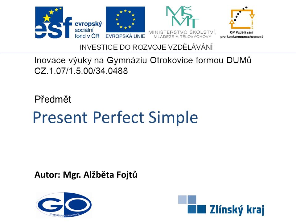 Present Perfect Simple Autor: Mgr.