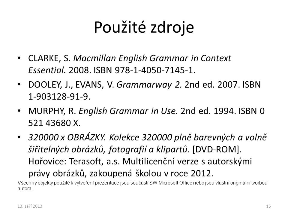 Použité zdroje CLARKE, S. Macmillan English Grammar in Context Essential. 2008. ISBN 978-1-4050-7145-1. DOOLEY, J., EVANS, V. Grammarway 2. 2nd ed. 20