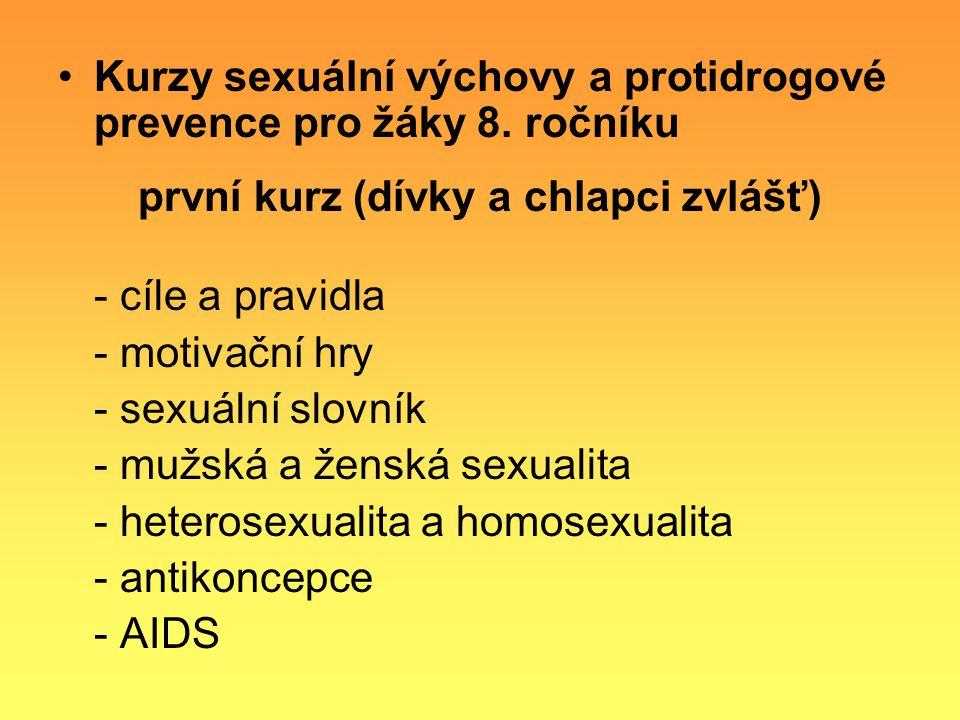 Kurzy sexuální výchovy a protidrogové prevence pro žáky 8. ročníku první kurz (dívky a chlapci zvlášť) - cíle a pravidla - motivační hry - sexuální sl