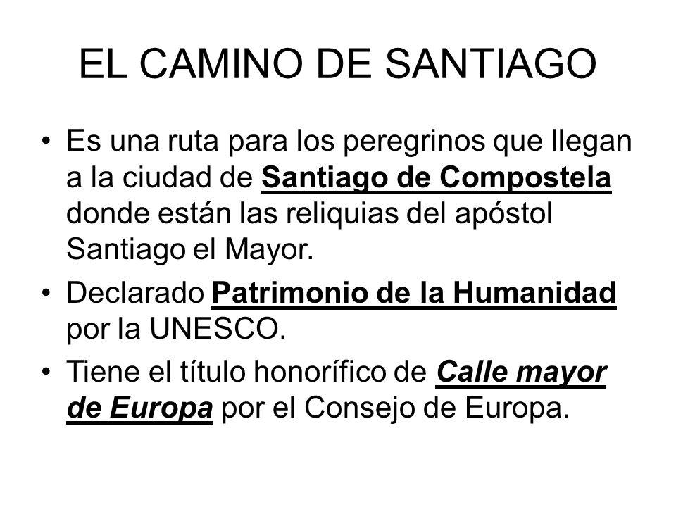 EL CAMINO DE SANTIAGO Es una ruta para los peregrinos que llegan a la ciudad de Santiago de Compostela donde están las reliquias del apóstol Santiago el Mayor.