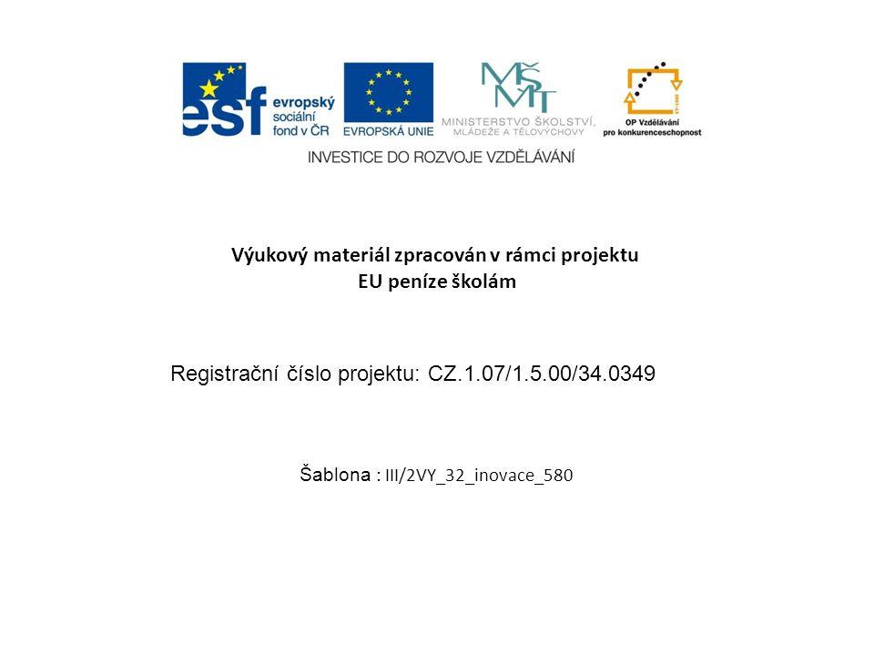 Výukový materiál zpracován v rámci projektu EU peníze školám Šablona : III/2VY_32_inovace_580 Registrační číslo projektu: CZ.1.07/1.5.00/34.0349