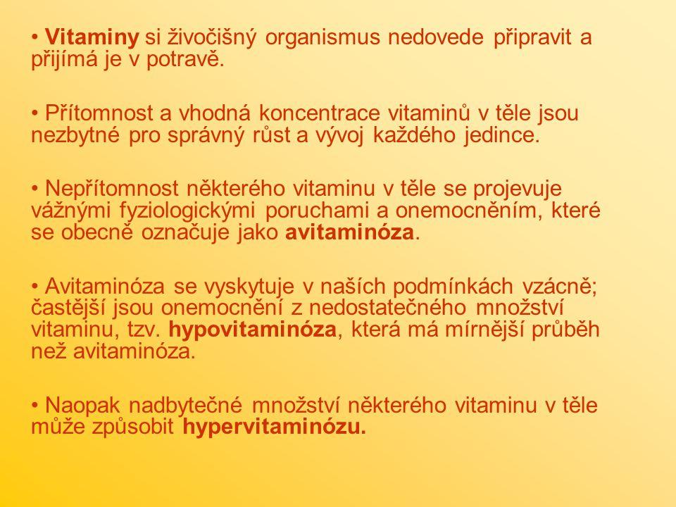 Vitaminy si živočišný organismus nedovede připravit a přijímá je v potravě. Přítomnost a vhodná koncentrace vitaminů v těle jsou nezbytné pro správný