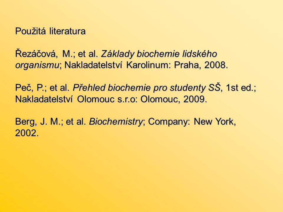 Použitá literatura Řezáčová, M.; et al. Základy biochemie lidského organismu; Nakladatelství Karolinum: Praha, 2008. Řezáčová, M.; et al. Základy bioc