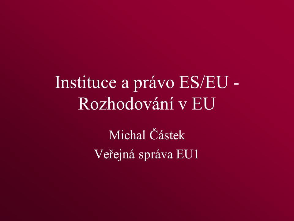 Instituce a právo ES/EU - Rozhodování v EU Michal Částek Veřejná správa EU1